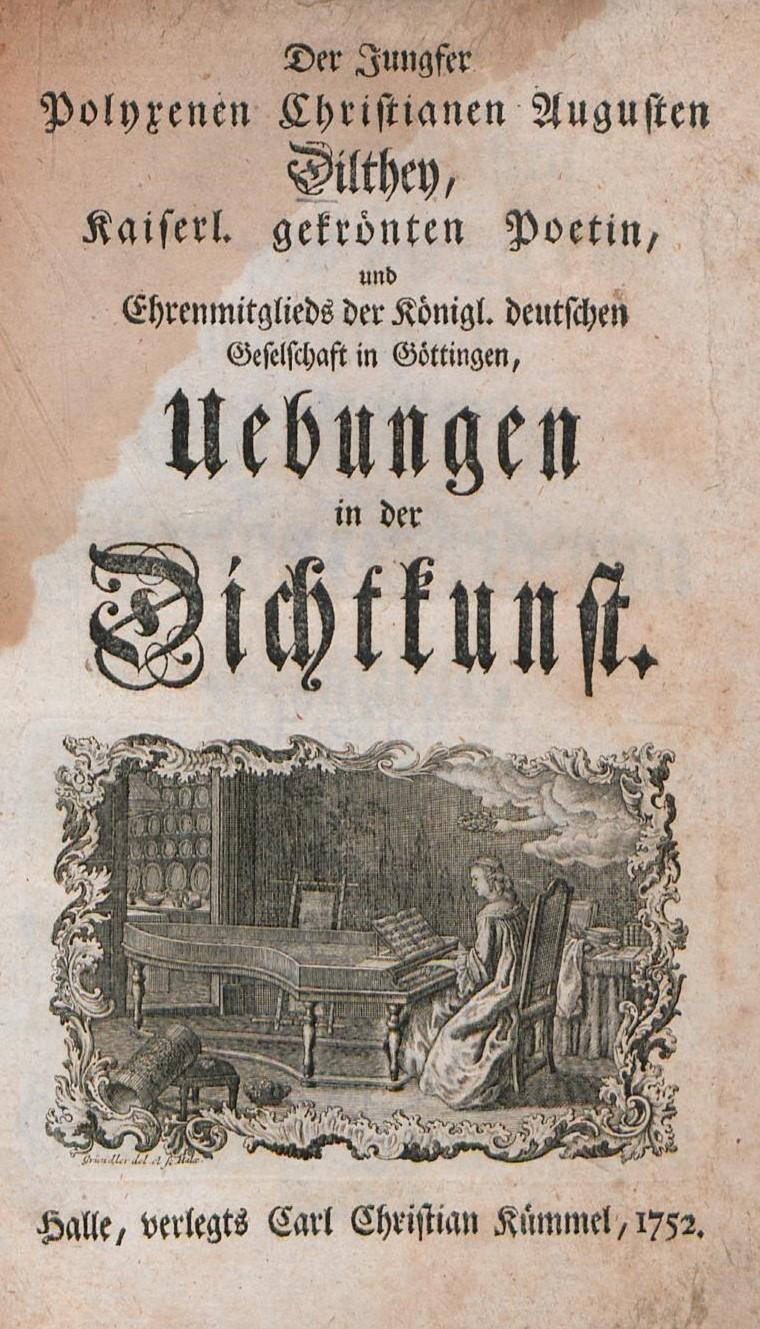 """Kupferstich zu: Der Jungfer Polyxenen Christianen Augusten Dilthey, Kaiserl. gekrönten Poetin, und Ehrenmitglieds der Königl. deutschen Geselschaft in Göttingen, Übungen in der Dichtkunst. Halle 1752: Carl Christian Kümmel. (Ex. ULB Sachsen-Anhalt) <br>Quelle: <a href=""""http://nbn-resolving.de/urn:nbn:de:gbv:3:1-437095"""">Digitale Bibliothek der Universitäts- und Landesbibliothek Sachsen-Anhalt</a> <br>Lizenz: Zitat nach § 51 UrhG"""
